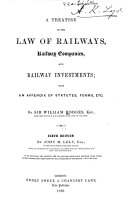 A Treatise on the Law of Railways  Railway Companies  and Railway Investments