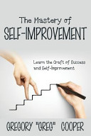 The Mastery of Self Improvement  Learn the Craft of Success and Self Improvement Book