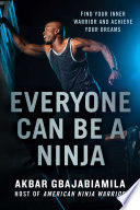 """Everyone Can Be a Ninja: Find Your Inner Warrior and Achieve Your Dreams"" by Akbar Gbajabiamila"