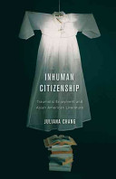 Inhuman citizenship : traumatic enjoyment and Asian American literature, Juliana Chang (Author)