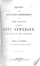 Report of the Sanitary Commission of New Orleans  on the subject of City Sewerage  Reported to the Commission by Prof  J  L  Riddell