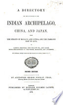 A Directory for the Navigation of the Indian Archipelago, China, and Japan, from the Straits of Malacca and Sunda, and the Passages East of Java