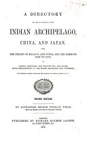 A Directory for the Navigation of the Indian Archipelago  China  and Japan  from the Straits of Malacca and Sunda  and the Passages East of Java