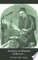 Lectures on Diseases of the Eye ..