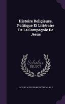 Histoire Religieuse, Politique Et Litteraire de La Compagnie de Jesus