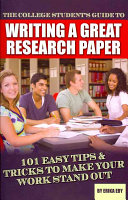 The College Student s Guide to Writing a Great Research Paper
