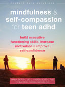 Mindfulness and Self Compassion for Teen ADHD  Build Executive Functioning Skills  Increase Motivation  and Improve Self Confidence