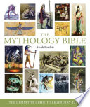 The Mythology Bible  : The Definitive Guide to Legendary Tales