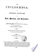 The Cyclopaedia; Or, Universal Dictionary of Arts, Sciences and Literature