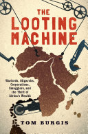 The Looting Machine: Warlords, Oligarchs, Corporations, Smugglers, ...