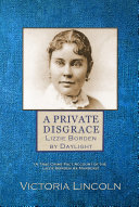 A Private Disgrace: Lizzie Borden by Daylight [Pdf/ePub] eBook