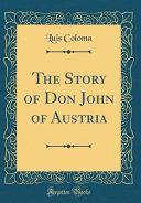 The Story of Don John of Austria (Classic Reprint)