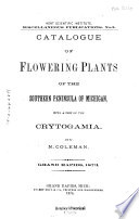 Catalogue of Flowering Plants of the Southern Peninsula of Michigan  with a Few of the Crytogamia  Grand Rapids  1873