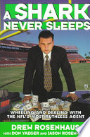 """A Shark Never Sleeps: Wheeling and Dealing with the NFL's Most Ruthless Agent"" by Drew Rosenhaus, Don Yaeger"