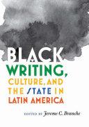 Black Writing, Culture, and the State in Latin America Pdf/ePub eBook