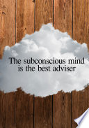 The subconscious mind is the best adviser