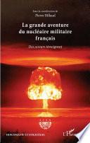 La grande aventure du nucléaire militaire français