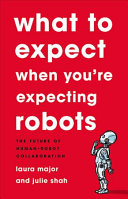 link to What to expect when you're expecting robots : the future of human-robot collaboration in the TCC library catalog