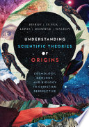"""Understanding Scientific Theories of Origins: Cosmology, Geology, and Biology in Christian Perspective"" by Robert C. Bishop, Larry L. Funck, Stephen O. Moshier, John H. Walton, Raymond J. Lewis"