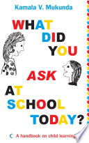 What Did You Ask At School Today A Handbook Of Child Learning Book 1 Book PDF