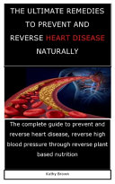 The Ultimate Remedies to Prevent and Reverse Heart Disease Naturally Book