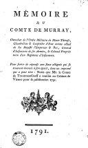 Mémoire du Comte de Murray ... Pour servir de réponse aux faux allégués qui se trouvent énoncés à son égard, dans un imprimé qui a pour titre : Notes que Mr le Comte de Trauttmansdorff a remises au Cabinet de Vienne pour sa justification 1791