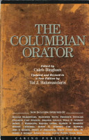 The Columbian Orator  Containing a Variety of Original and Selected Pieces  Together with Rules  Calculated to Improve Youth and Others in the Ornamental and Useful Art of Eloquence