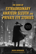 The Book of Extraordinary Amateur Sleuth and Private Eye Stories