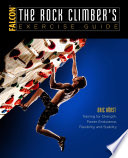 """The Rock Climber's Exercise Guide: Training for Strength, Power, Endurance, Flexibility, and Stability"" by Eric Horst"