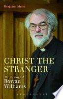 Christ The Stranger The Theology Of Rowan Williams Book PDF