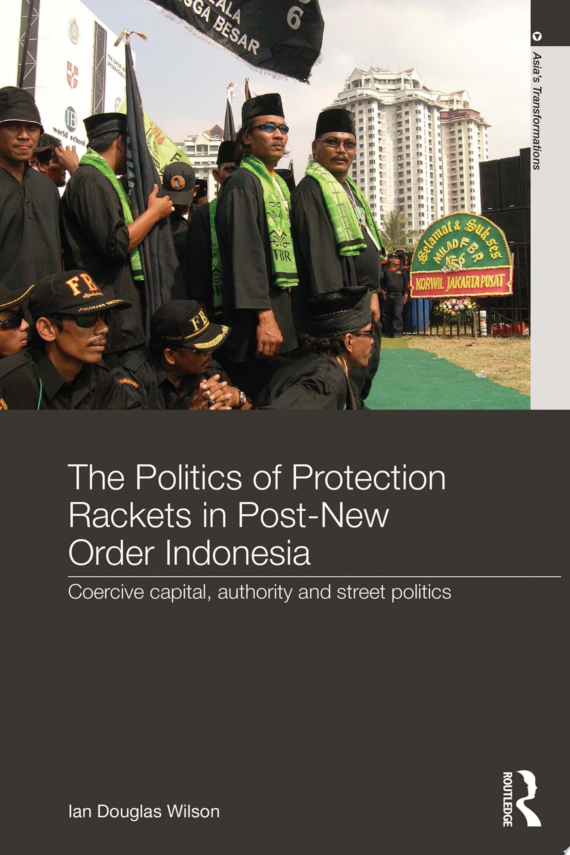 The Politics of Protection Rackets in Post New Order Indonesia