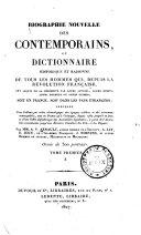 Biographie nouvelle des contemporains, ou dictionnaire historique et raisonné de tous les hommes qui, depuis la Révolution Française, ont acquis de la célébrité par leurs actions, leurs écrits, leurs erreurs ou leurs crimes, soit en France, soit dans les pays étrangers