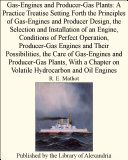 Gas Engines and Producer Gas Plants  A Practice Treatise Setting Forth the Principles of Gas Engines and Producer Design