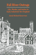 Fall River Outrage: Life, Murder, and Justice in Early Industrial ...