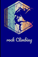 Rock Climbing  Climbing Training Grid Notebook Gift for Hikers Mountaineers Climbers 6x9 Grid Notebook