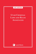 Utah Criminal Laws and Rules Annotated 2021 Edition