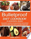 MY BULLETPROOF DIET COOKBOOK (A BEGINNER'S GUIDE)