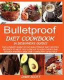 MY BULLETPROOF DIET COOKBOOK  A BEGINNER S GUIDE  Book