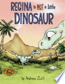 Regina Is NOT a Little Dinosaur Book PDF