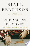 """""""The Ascent of Money: A Financial History of the World"""" by Niall Ferguson"""