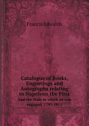 Catalogue of Books, Engravings and Autographs relating to Napoleon the First
