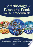 """Biotechnology in Functional Foods and Nutraceuticals"" by Debasis Bagchi, Francis C. Lau, Dilip K. Ghosh"