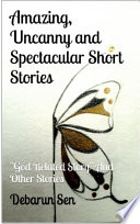 Amazing  Uncanny and Spectacular Short Stories
