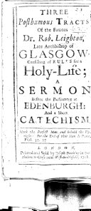 Three posthumous tracts, ... consisting of Rules for a Holy Life, a sermon before the Parliament at Edenburgh [on John xxi. 22], and a ... Catechism