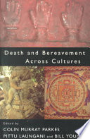 """Death and Bereavement Across Cultures"" by Colin Murray Parkes, Pittu Laungani, Bill Young"