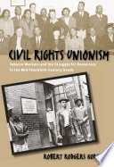"""Civil Rights Unionism: Tobacco Workers and the Struggle for Democracy in the Mid-Twentieth-Century South"" by Robert R. Korstad"