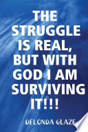 THE STRUGGLE IS REAL, BUT WITH GOD I AM SURVIVING IT!!!