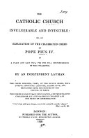 The Catholic Church invulnerable and invincible  or  An explication of the celebrated creed of pope Pius iv  by an independent layman