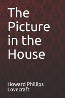 The Picture in the House Howard Phillips Lovecraft