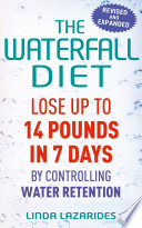 """The Waterfall Diet: Lose up to 14 pounds in 7 days by controlling water retention"" by Linda Lazarides"